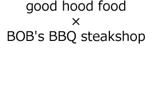good hood food × BOB's BBQ steakshop